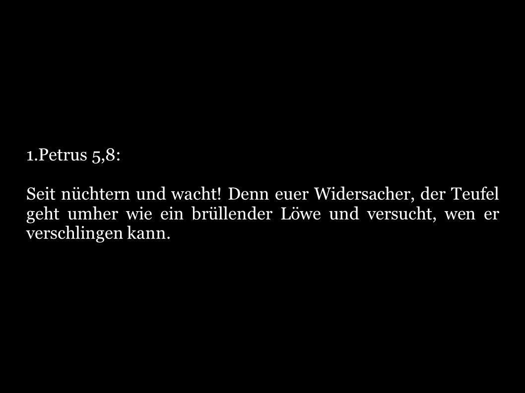 1.Petrus 5,8: Seit nüchtern und wacht.