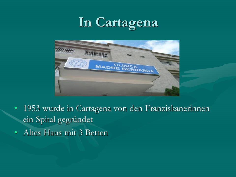 In Cartagena 1953 wurde in Cartagena von den Franziskanerinnen ein Spital gegründet.