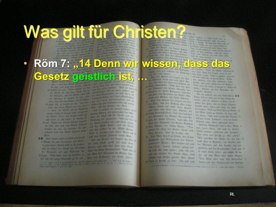 """Was gilt für Christen Röm 7: """"14 Denn wir wissen, dass das Gesetz geistlich ist, … RL"""