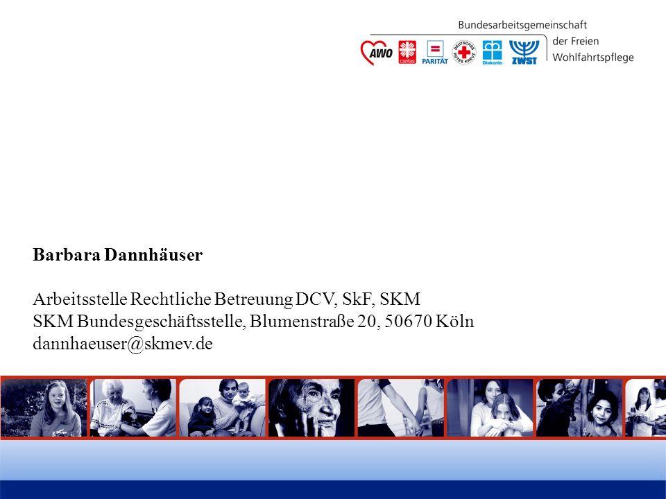 Barbara Dannhäuser Arbeitsstelle Rechtliche Betreuung DCV, SkF, SKM. SKM Bundesgeschäftsstelle, Blumenstraße 20, 50670 Köln.