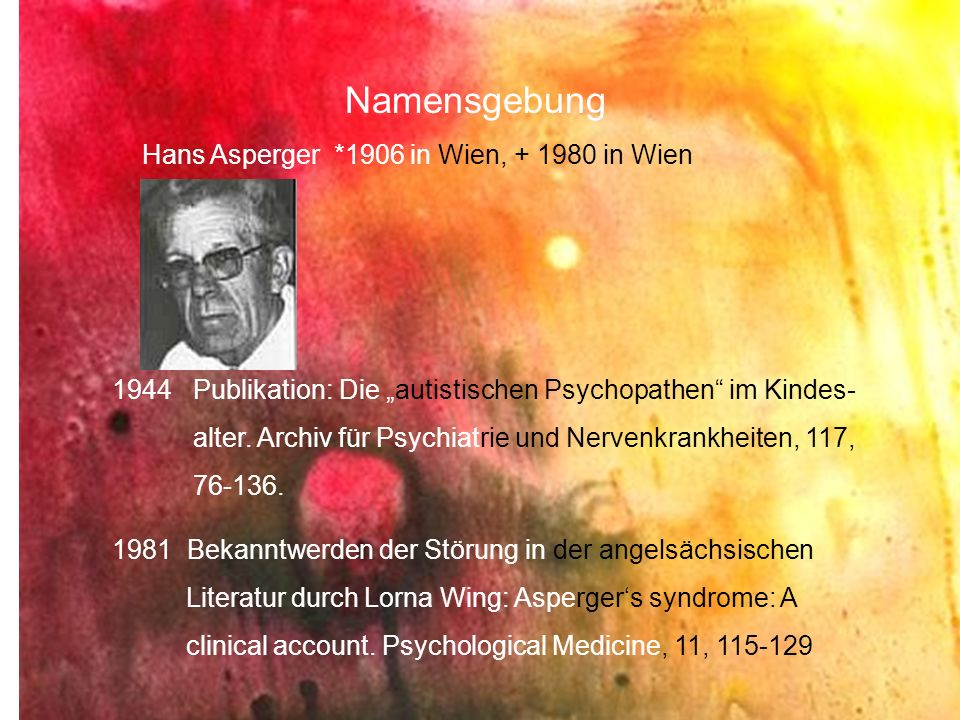 Namensgebung Hans Asperger *1906 in Wien, + 1980 in Wien