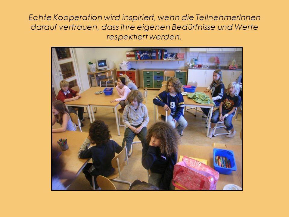 Echte Kooperation wird inspiriert, wenn die TeilnehmerInnen darauf vertrauen, dass ihre eigenen Bedürfnisse und Werte respektiert werden.