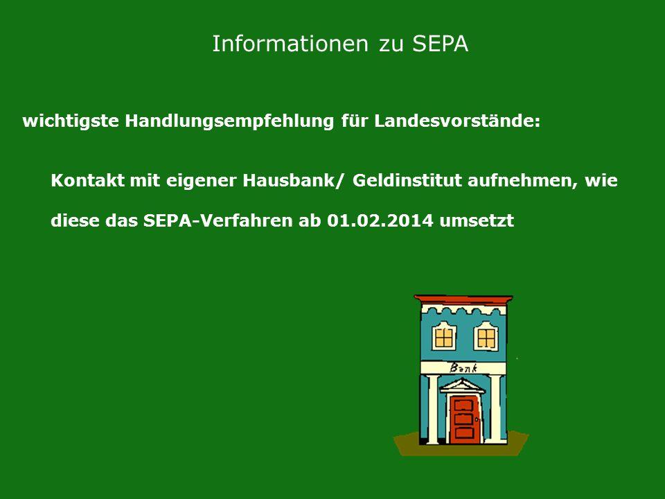 Informationen zu SEPA wichtigste Handlungsempfehlung für Landesvorstände: Kontakt mit eigener Hausbank/ Geldinstitut aufnehmen, wie.