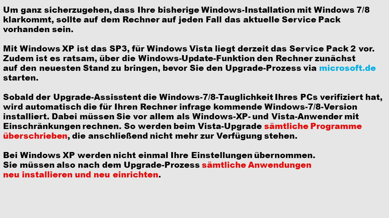 Um ganz sicherzugehen, dass Ihre bisherige Windows-Installation mit Windows 7/8 klarkommt, sollte auf dem Rechner auf jeden Fall das aktuelle Service Pack vorhanden sein.