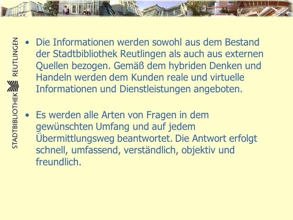 Die Informationen werden sowohl aus dem Bestand der Stadtbibliothek Reutlingen als auch aus externen Quellen bezogen. Gemäß dem hybriden Denken und Handeln werden dem Kunden reale und virtuelle Informationen und Dienstleistungen angeboten.