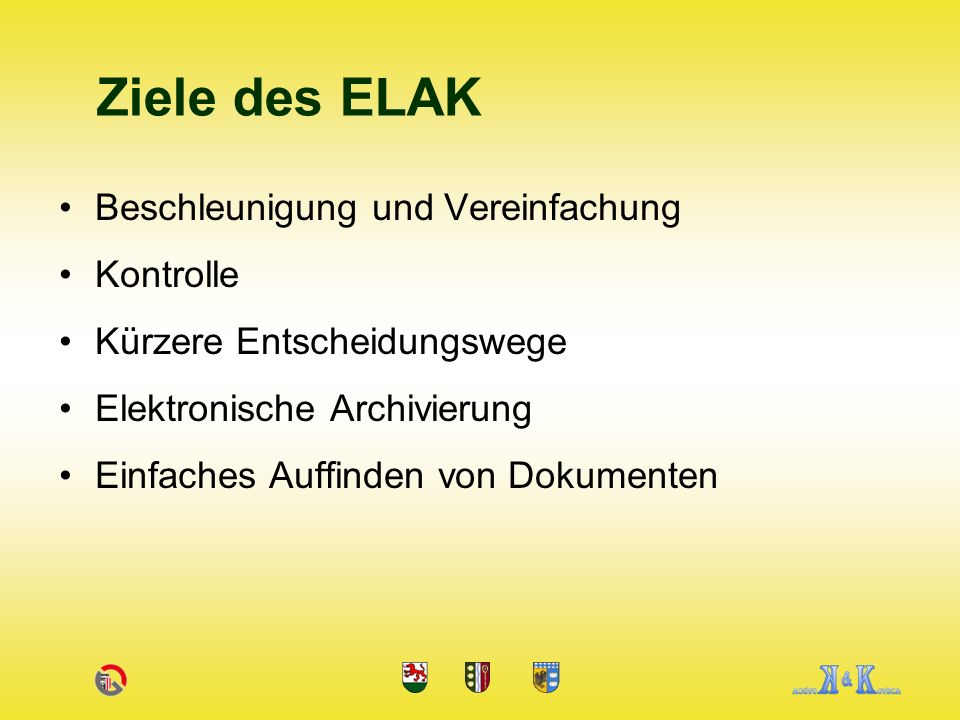 Ziele des ELAK Beschleunigung und Vereinfachung Kontrolle