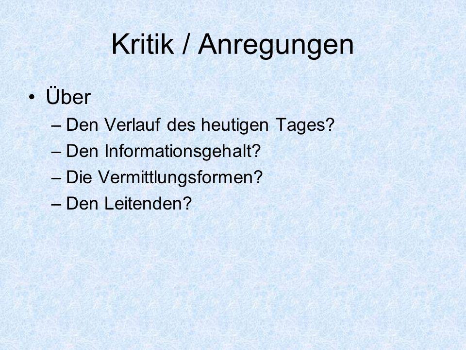Kritik / Anregungen Über Den Verlauf des heutigen Tages