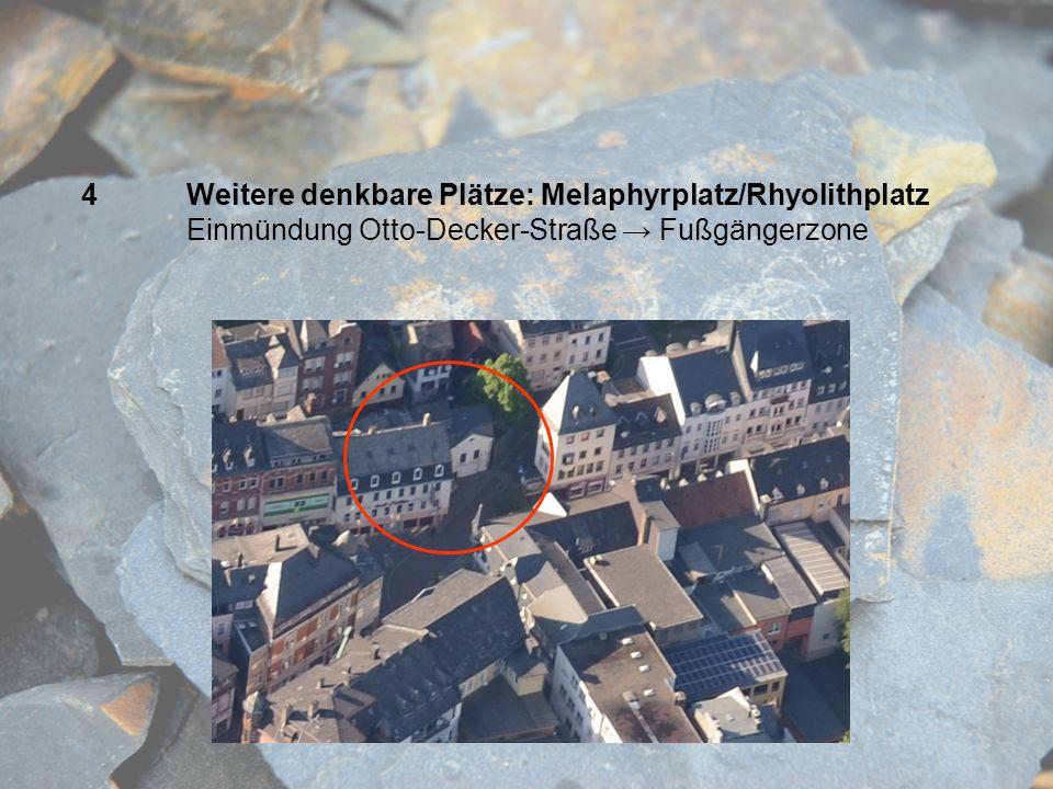 4 Weitere denkbare Plätze: Melaphyrplatz/Rhyolithplatz