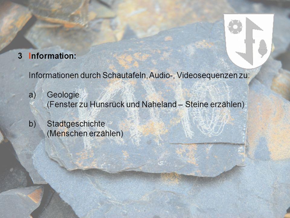 3 Information: Informationen durch Schautafeln, Audio-, Videosequenzen zu: a) Geologie. (Fenster zu Hunsrück und Naheland – Steine erzählen)