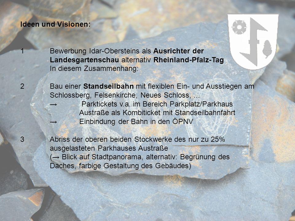 Ideen und Visionen: 1 Bewerbung Idar-Obersteins als Ausrichter der Landesgartenschau alternativ Rheinland-Pfalz-Tag.