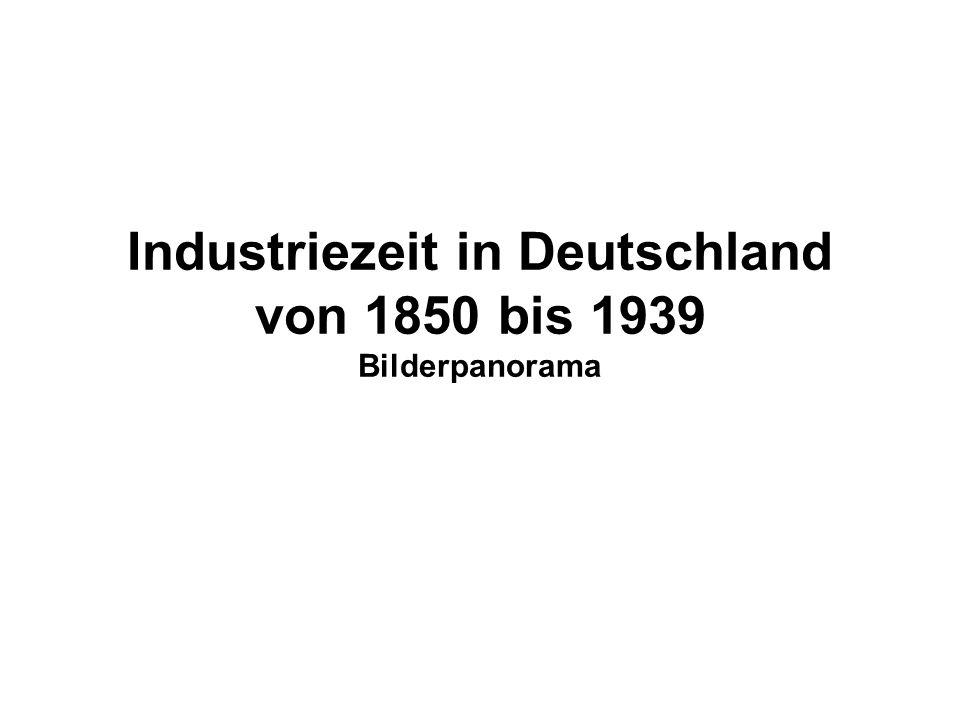 Industriezeit in Deutschland von 1850 bis 1939 Bilderpanorama