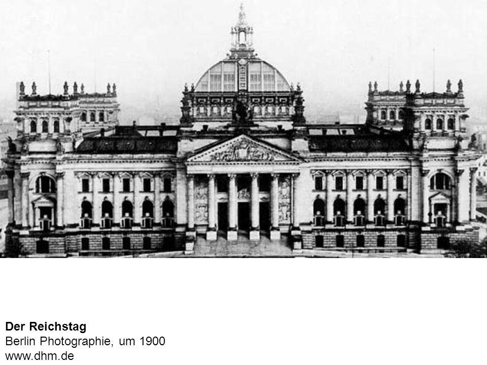 Der Reichstag Berlin Photographie, um 1900 www.dhm.de