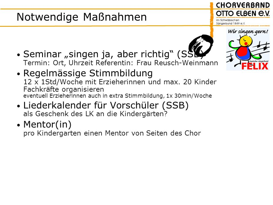 """Notwendige Maßnahmen Seminar """"singen ja, aber richtig (SSB) Termin: Ort, Uhrzeit Referentin: Frau Reusch-Weinmann."""