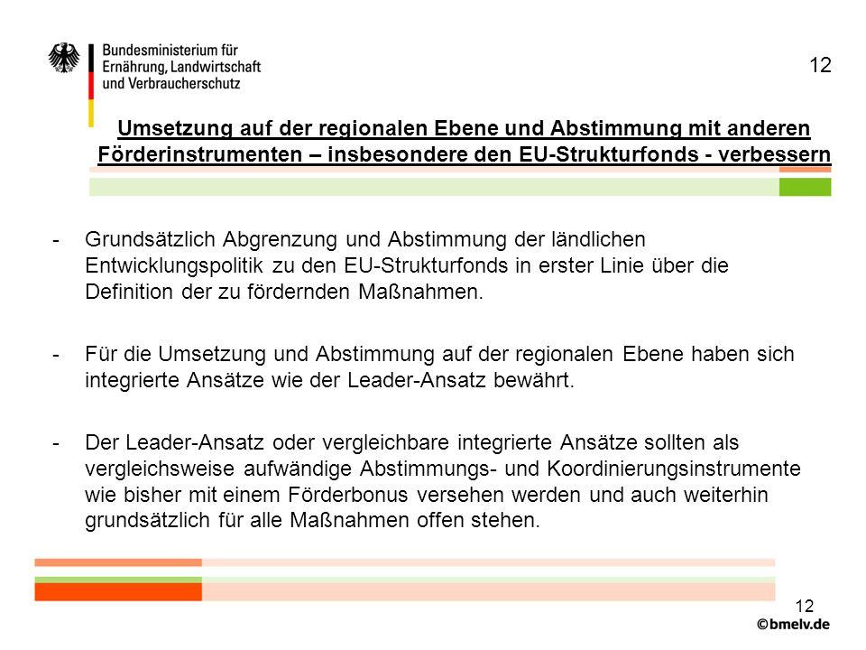 12 Umsetzung auf der regionalen Ebene und Abstimmung mit anderen Förderinstrumenten – insbesondere den EU-Strukturfonds - verbessern.