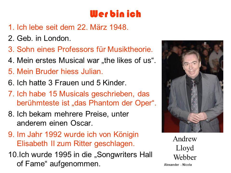 Wer bin ich 1. Ich lebe seit dem 22. März 1948. 2. Geb. in London.