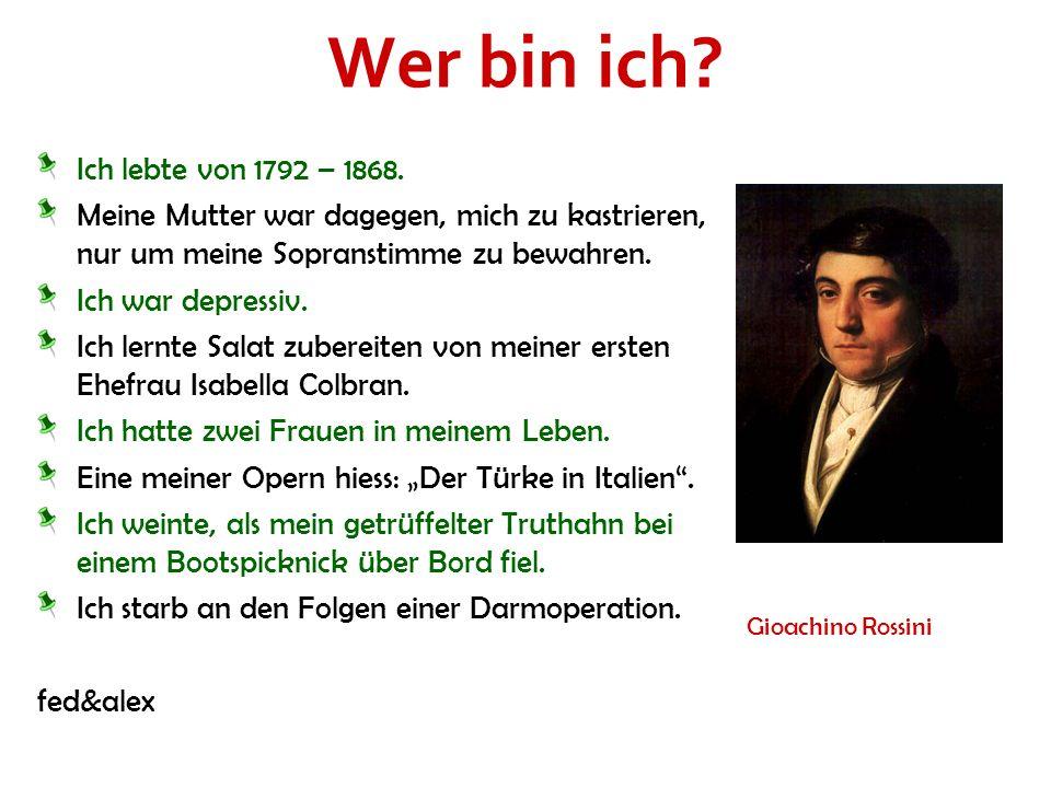 Wer bin ich Ich lebte von 1792 – 1868.