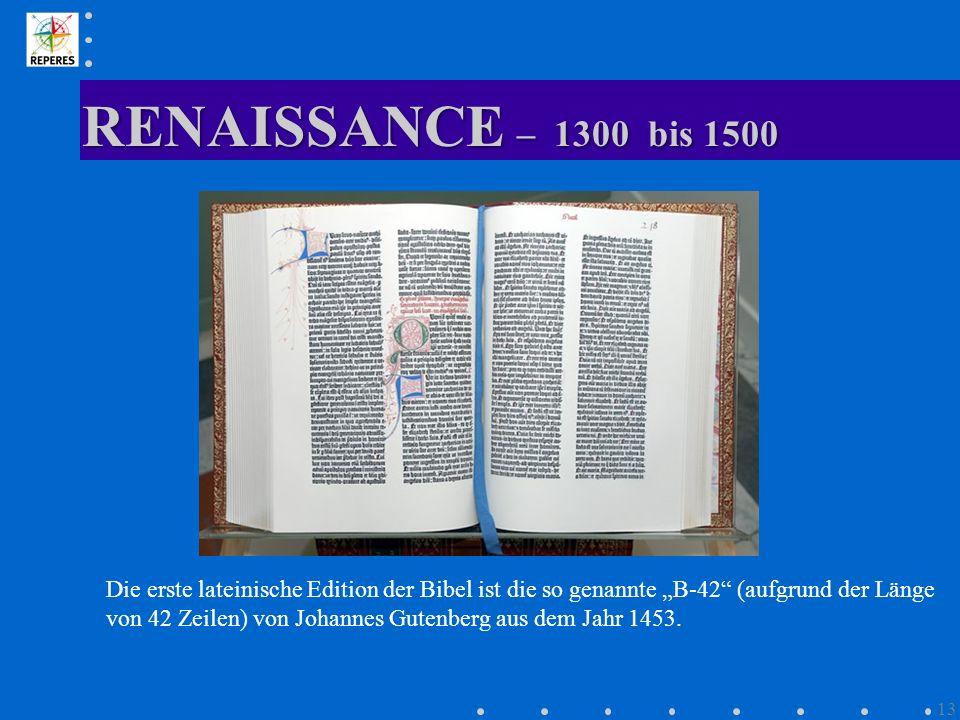 """RENAISSANCE – 1300 bis 1500 Die erste lateinische Edition der Bibel ist die so genannte """"B-42 (aufgrund der Länge."""