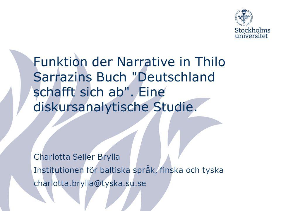 Funktion der Narrative in Thilo Sarrazins Buch Deutschland schafft sich ab . Eine diskursanalytische Studie.