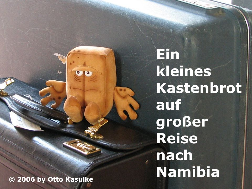 Ein kleines Kastenbrot auf großer Reise nach Namibia