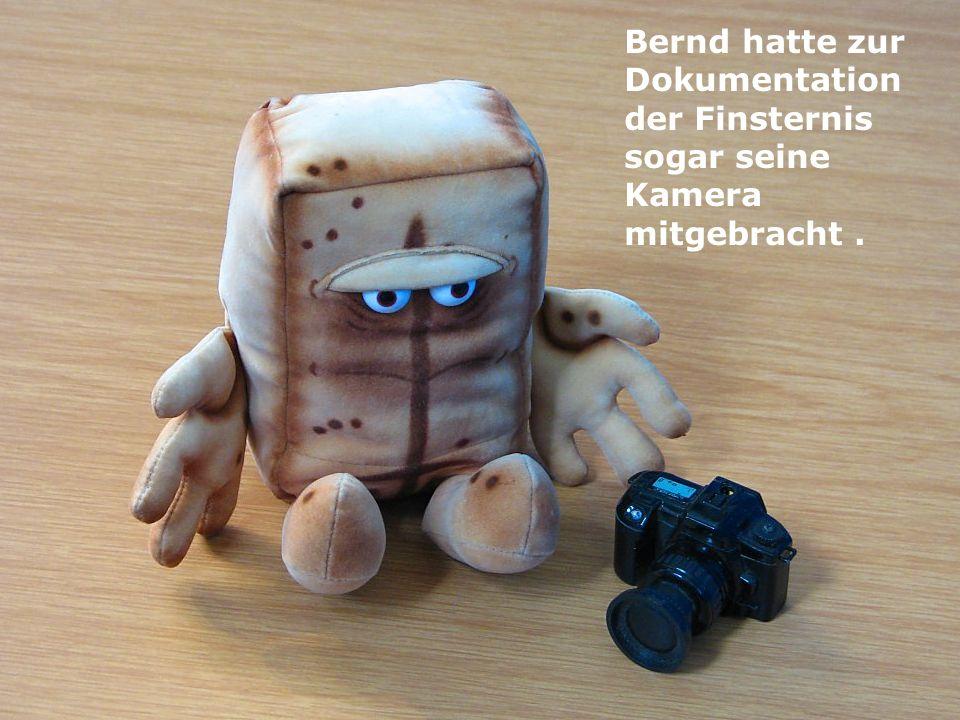 Bernd hatte zur Dokumentation der Finsternis sogar seine Kamera mitgebracht .