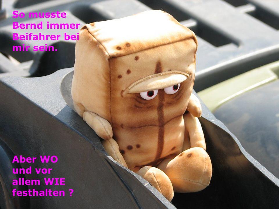 So musste Bernd immer Beifahrer bei mir sein.