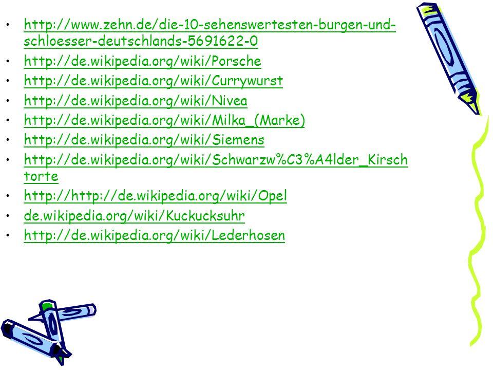 http://www.zehn.de/die-10-sehenswertesten-burgen-und-schloesser-deutschlands-5691622-0 http://de.wikipedia.org/wiki/Porsche.