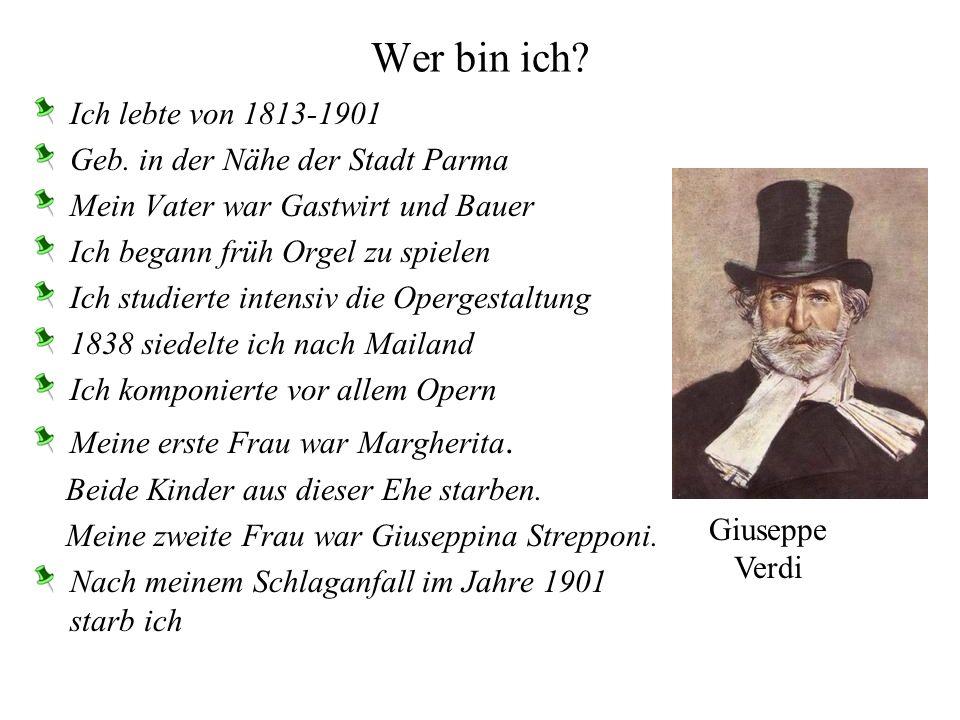 Wer bin ich Ich lebte von 1813-1901 Geb. in der Nähe der Stadt Parma