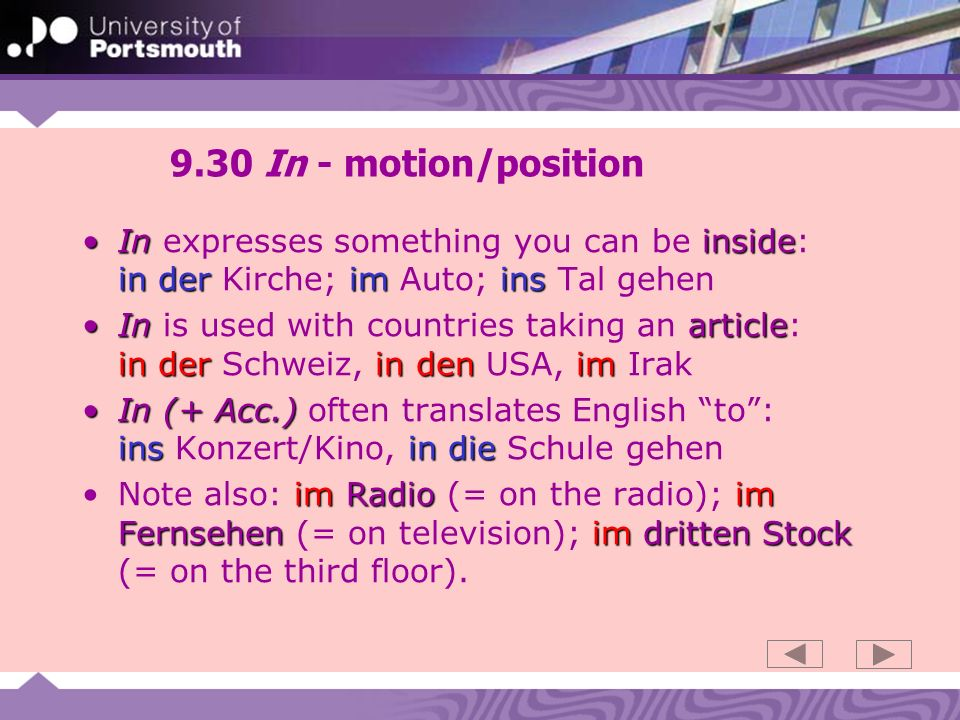 9.30 In - motion/position In expresses something you can be inside: in der Kirche; im Auto; ins Tal gehen.