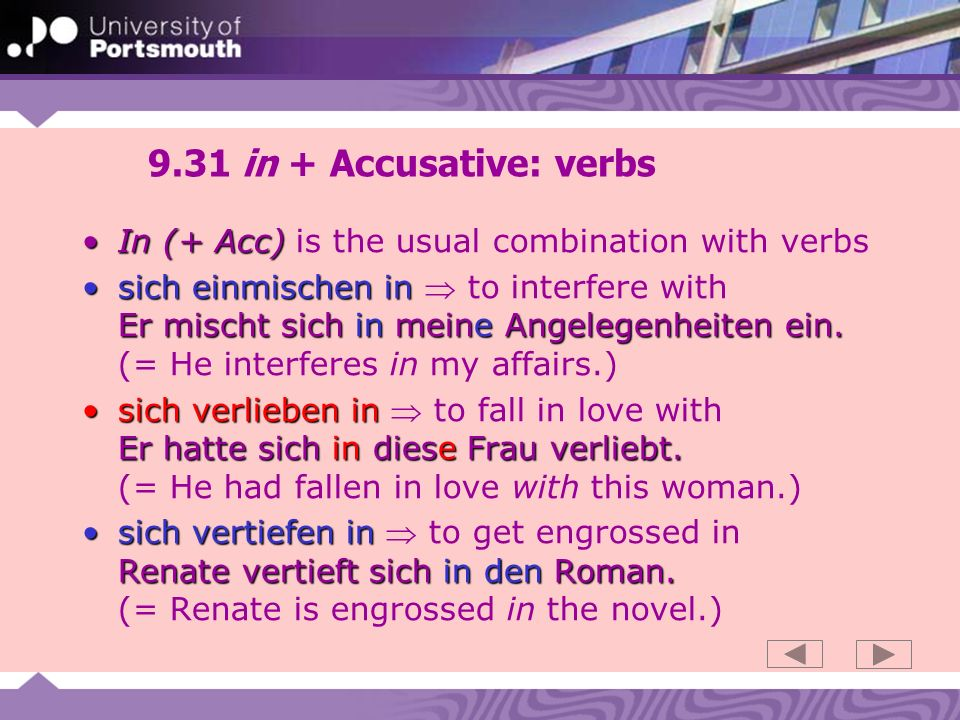 9.31 in + Accusative: verbs In (+ Acc) is the usual combination with verbs.