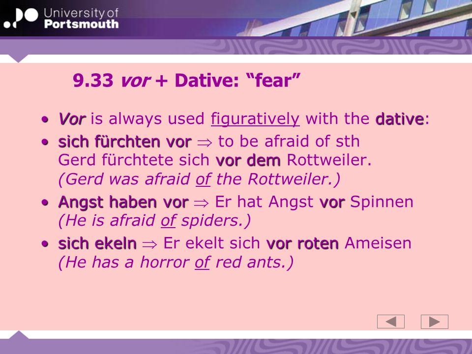 9.33 vor + Dative: fear Vor is always used figuratively with the dative: