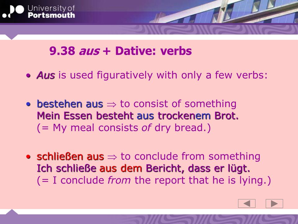9.38 aus + Dative: verbs Aus is used figuratively with only a few verbs: