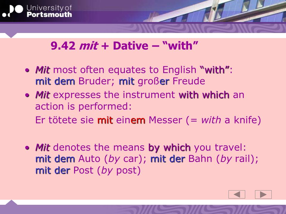 9.42 mit + Dative – with Mit most often equates to English with : mit dem Bruder; mit großer Freude.