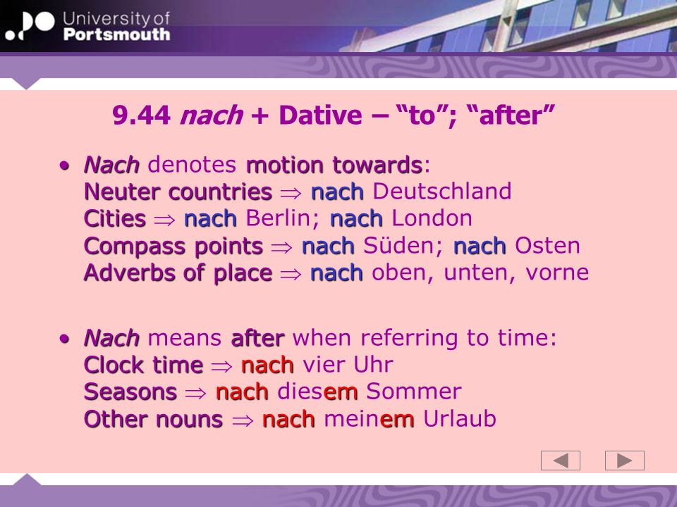9.44 nach + Dative – to ; after
