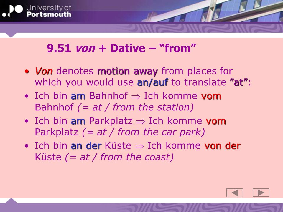 9.51 von + Dative – from Von denotes motion away from places for which you would use an/auf to translate at :