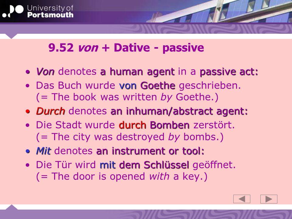9.52 von + Dative - passive Von denotes a human agent in a passive act: