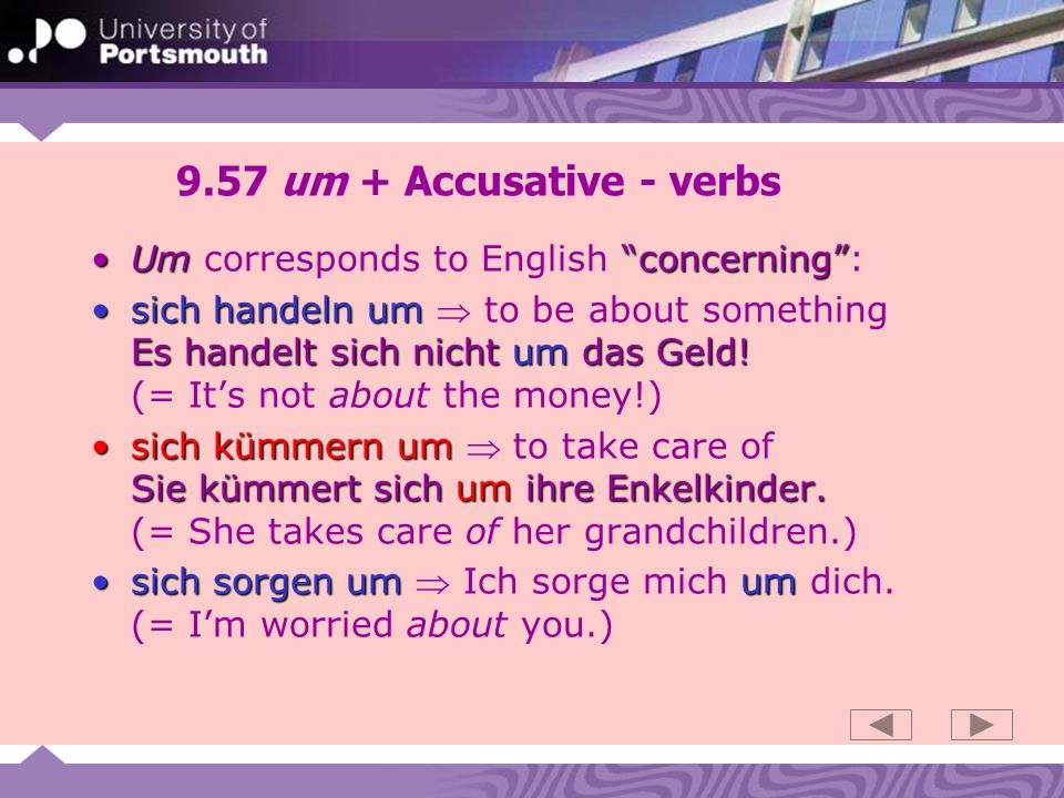 9.57 um + Accusative - verbs Um corresponds to English concerning :