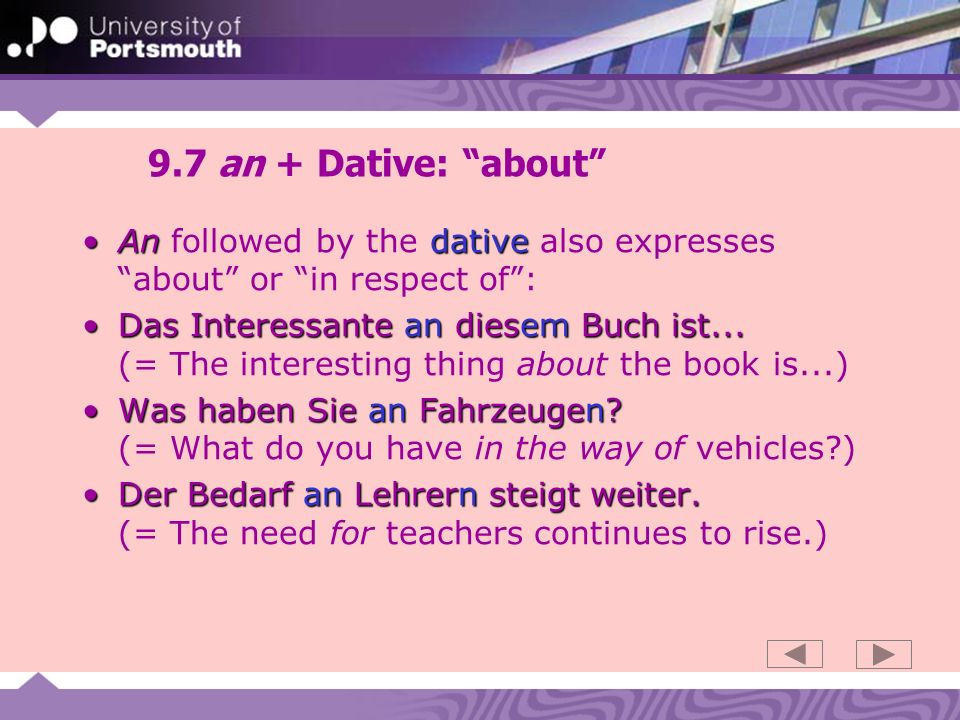 9.7 an + Dative: about An followed by the dative also expresses about or in respect of :