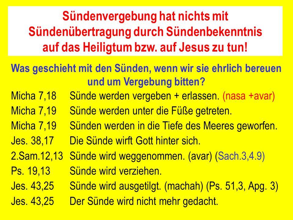 Sündenvergebung hat nichts mit Sündenübertragung durch Sündenbekenntnis auf das Heiligtum bzw. auf Jesus zu tun!