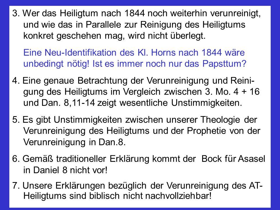 3. Wer das Heiligtum nach 1844 noch weiterhin verunreinigt, und wie das in Parallele zur Reinigung des Heiligtums konkret geschehen mag, wird nicht überlegt.