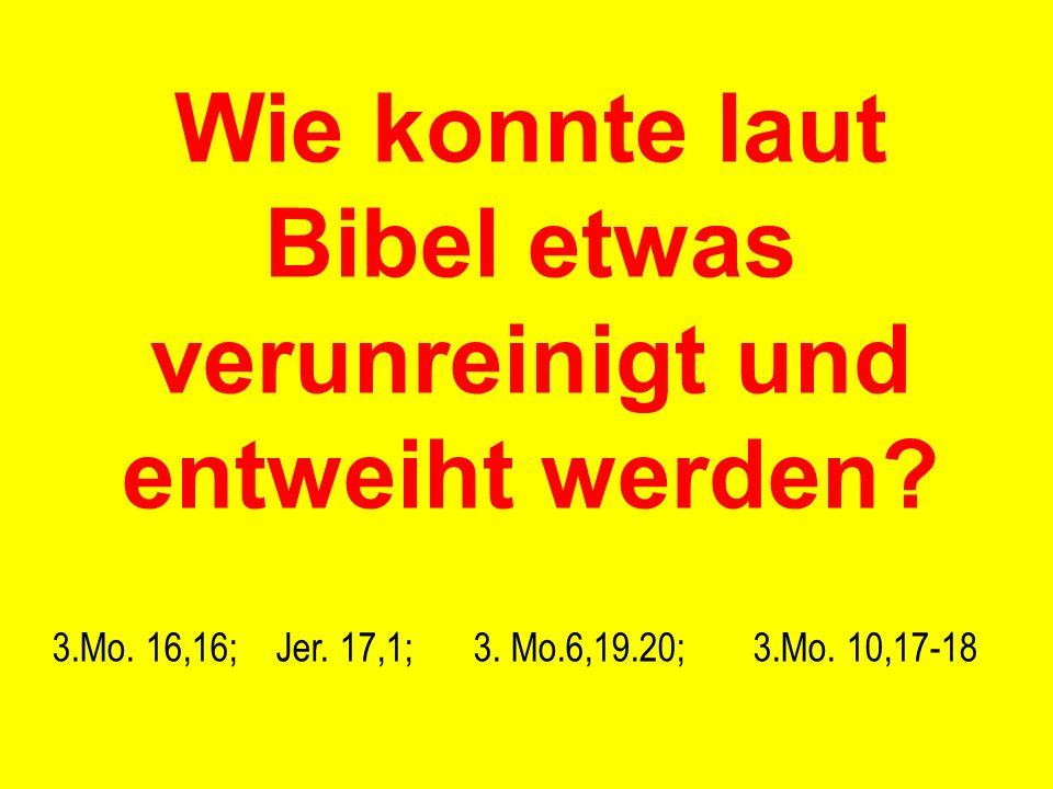 Wie konnte laut Bibel etwas verunreinigt und entweiht werden