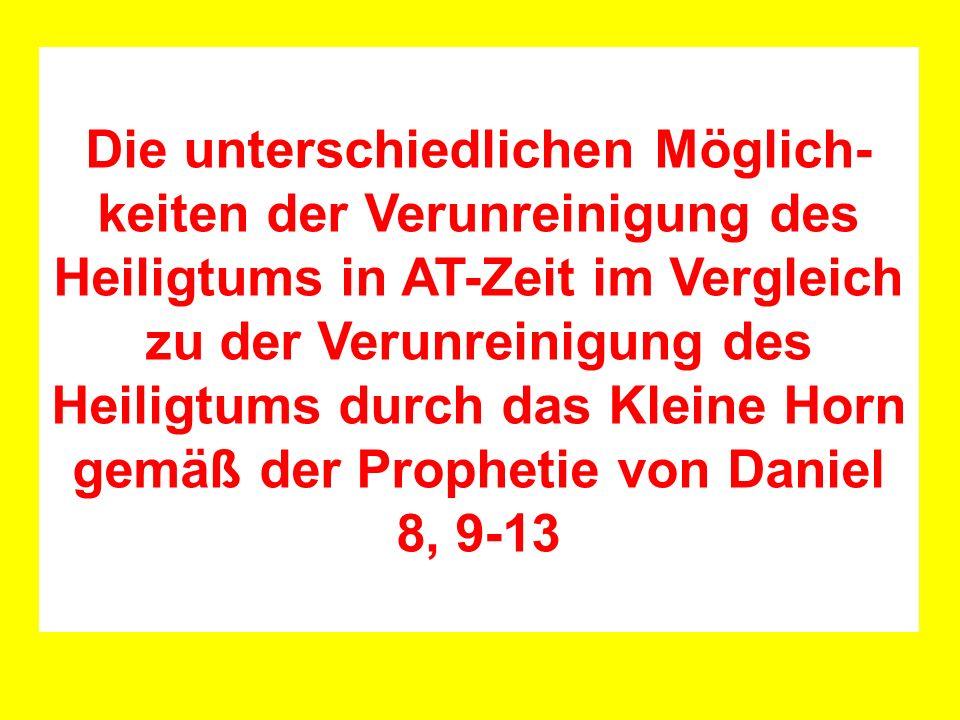 Die unterschiedlichen Möglich-keiten der Verunreinigung des Heiligtums in AT-Zeit im Vergleich zu der Verunreinigung des Heiligtums durch das Kleine Horn gemäß der Prophetie von Daniel 8, 9-13