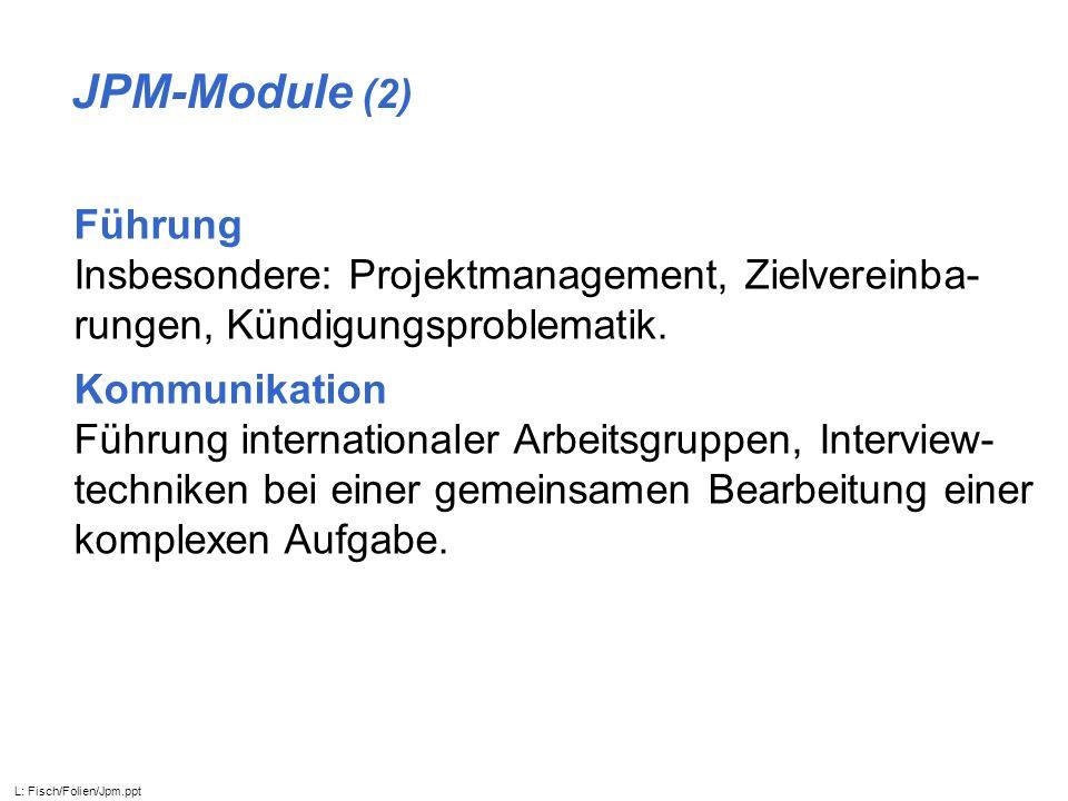 JPM-Module (2) Führung Insbesondere: Projektmanagement, Zielvereinba-rungen, Kündigungsproblematik.