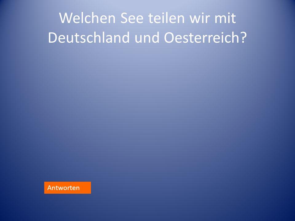 Welchen See teilen wir mit Deutschland und Oesterreich