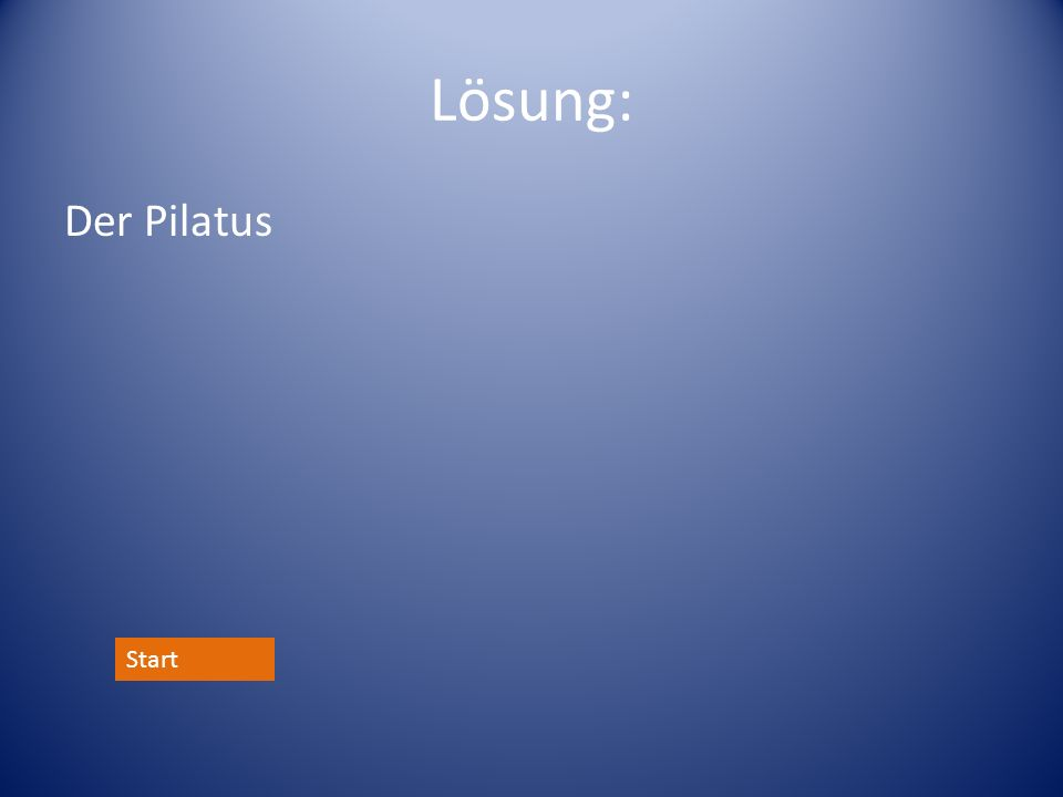 Lösung: Der Pilatus Start