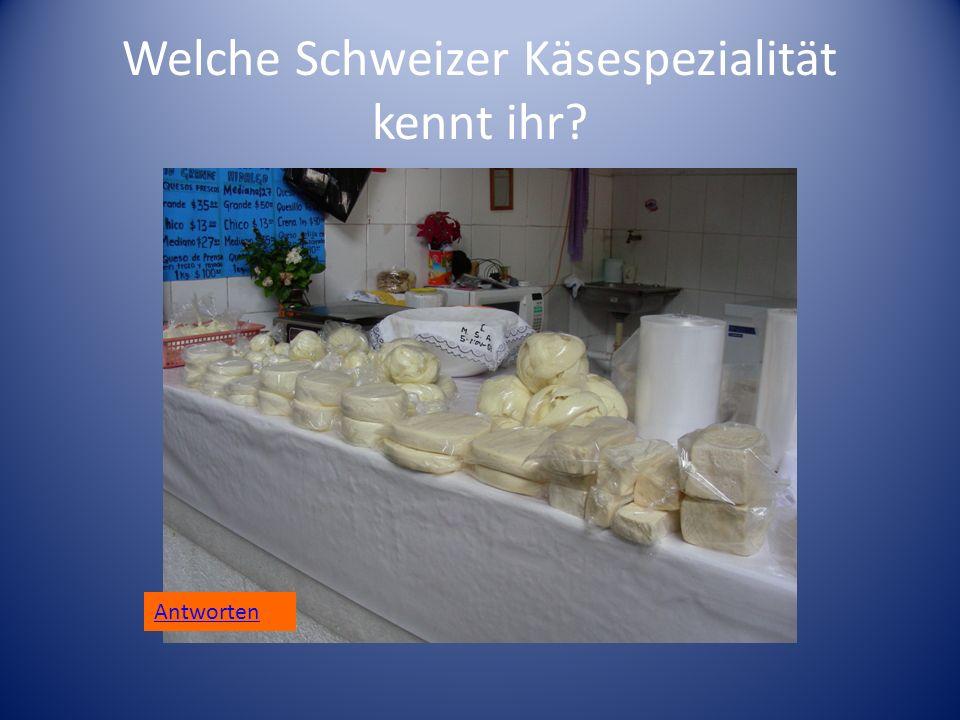 Welche Schweizer Käsespezialität kennt ihr