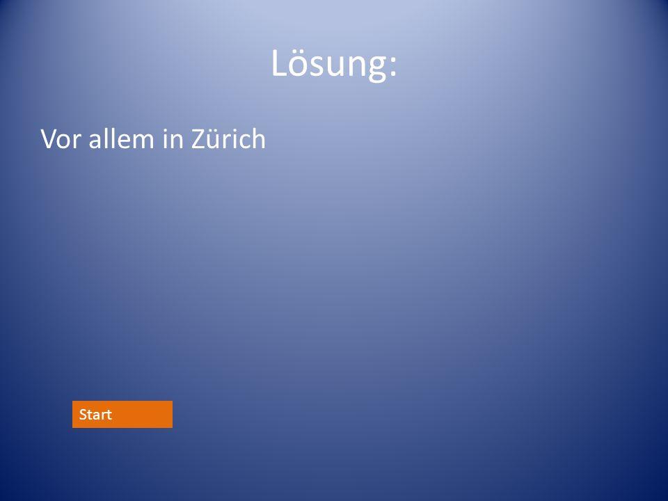 Lösung: Vor allem in Zürich Start