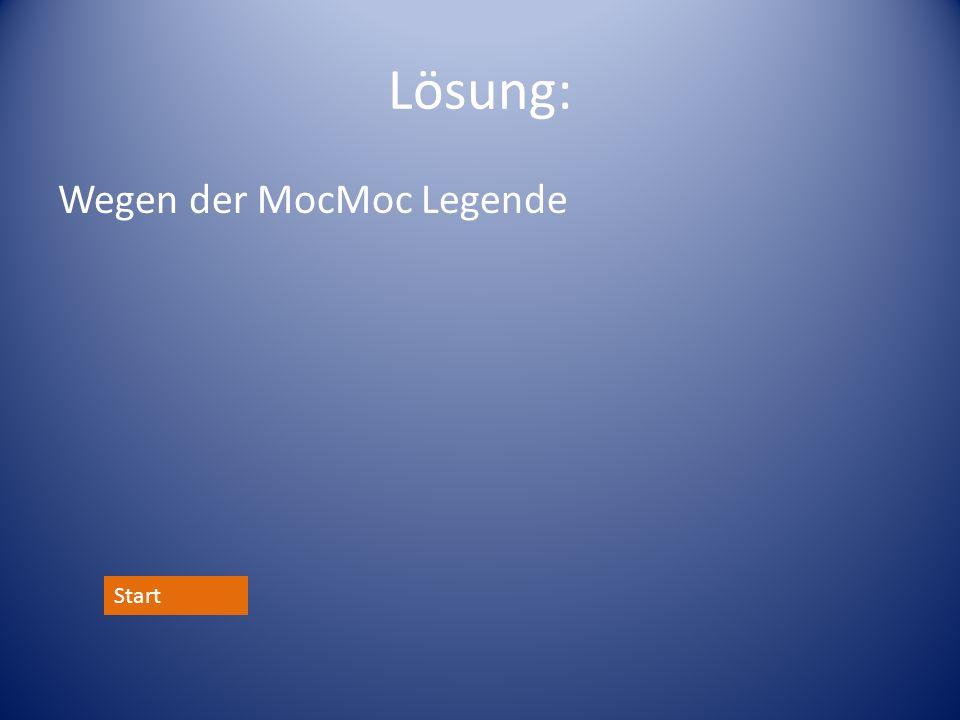 Lösung: Wegen der MocMoc Legende Start