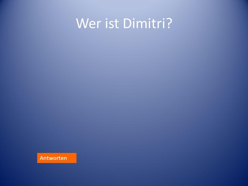 Wer ist Dimitri Antworten