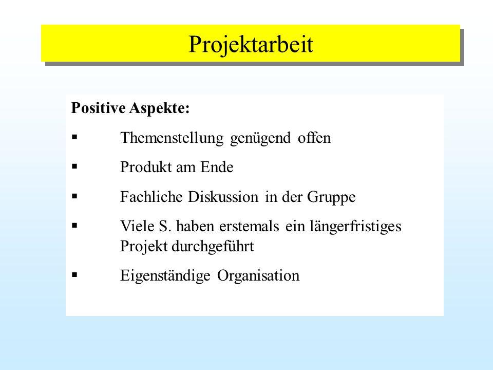 Projektarbeit Positive Aspekte: Themenstellung genügend offen