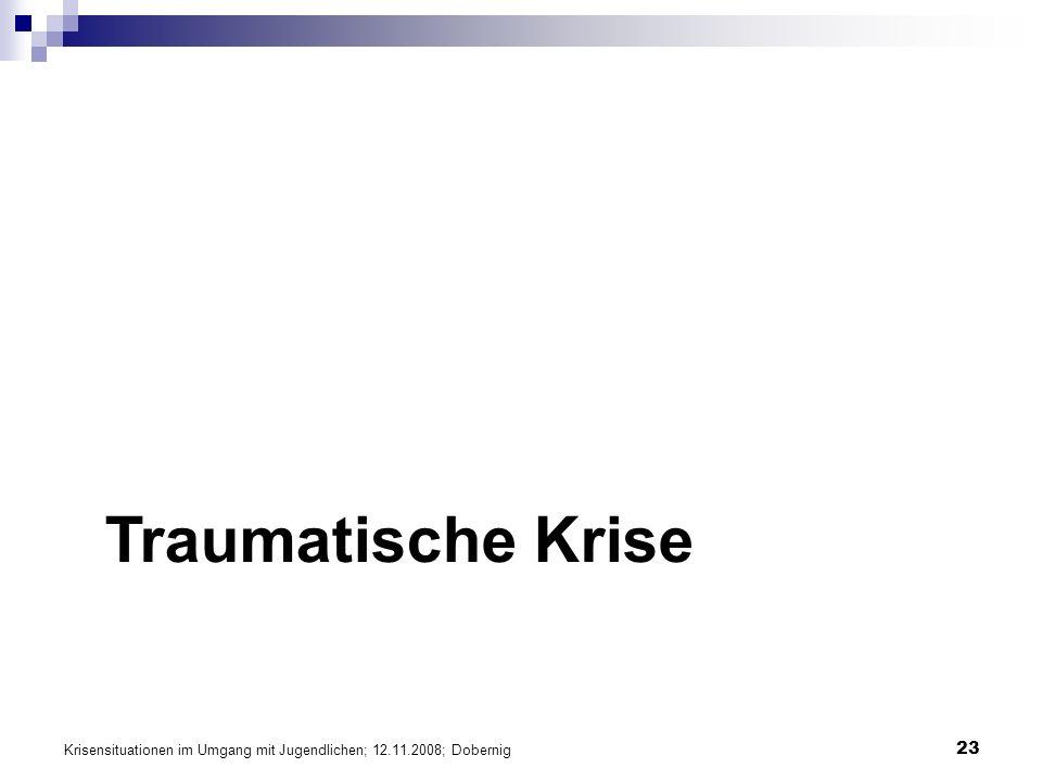 Traumatische Krise Krisensituationen im Umgang mit Jugendlichen; 12.11.2008; Dobernig